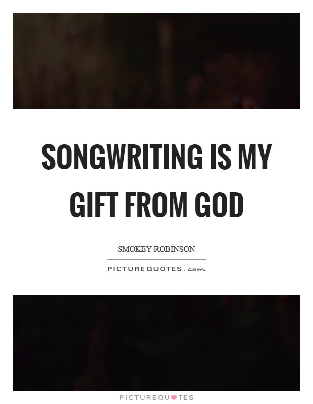 Songwriting is my gift from God Picture Quote #1