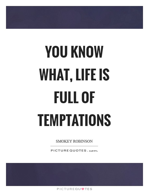 You know what, life is full of temptations Picture Quote #1