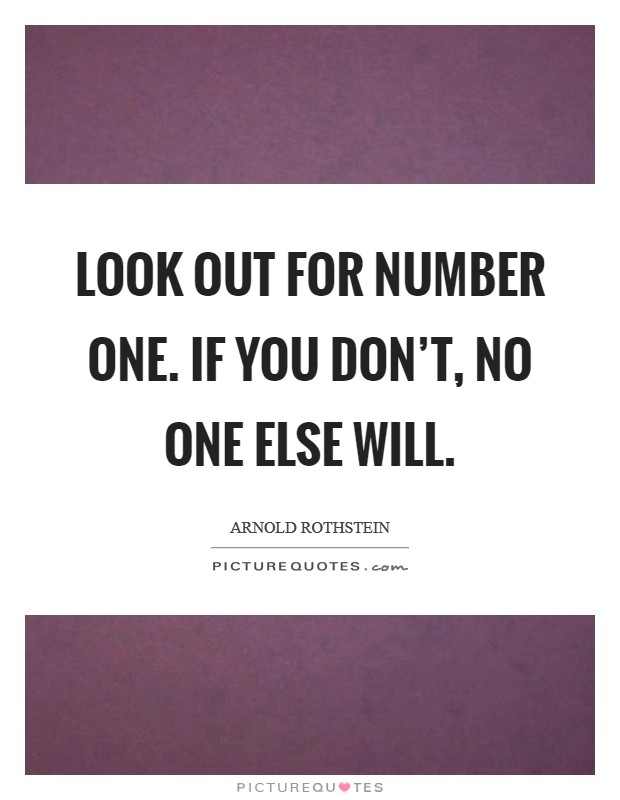 Look out for Number One. If you don't, no one else will Picture Quote #1