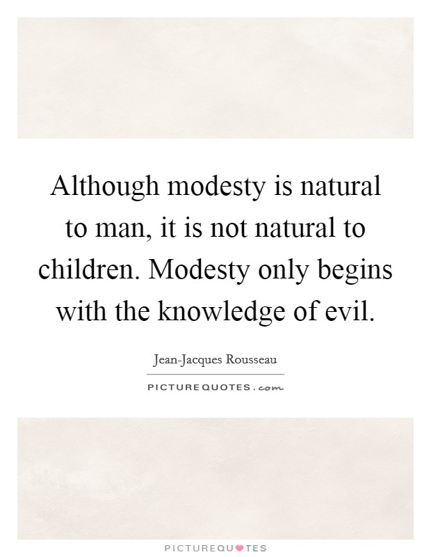 Although modesty is natural to man, it is not natural to children. Modesty only begins with the knowledge of evil Picture Quote #1