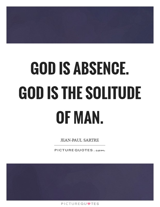 God is absence. God is the solitude of man Picture Quote #1