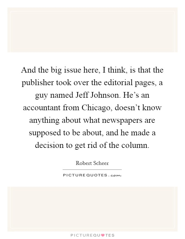 And the big issue here, I think, is that the publisher took over the editorial pages, a guy named Jeff Johnson. He's an accountant from Chicago, doesn't know anything about what newspapers are supposed to be about, and he made a decision to get rid of the column Picture Quote #1