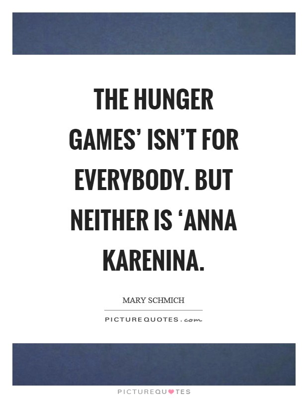 The Hunger Games' isn't for everybody. But neither is 'Anna Karenina Picture Quote #1