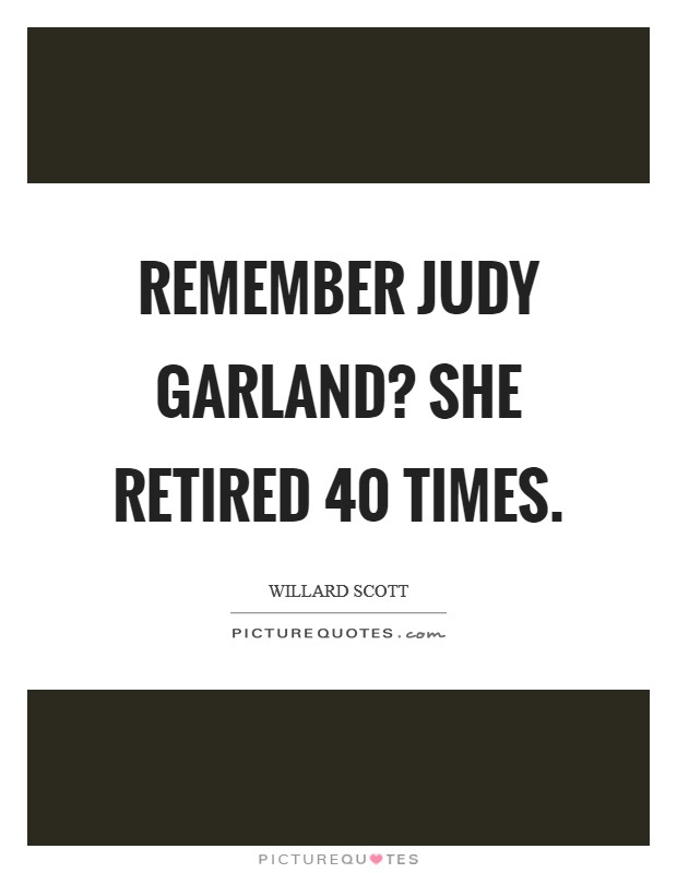 Remember Judy Garland? She retired 40 times Picture Quote #1