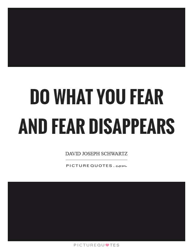 Do what you fear and fear disappears Picture Quote #1