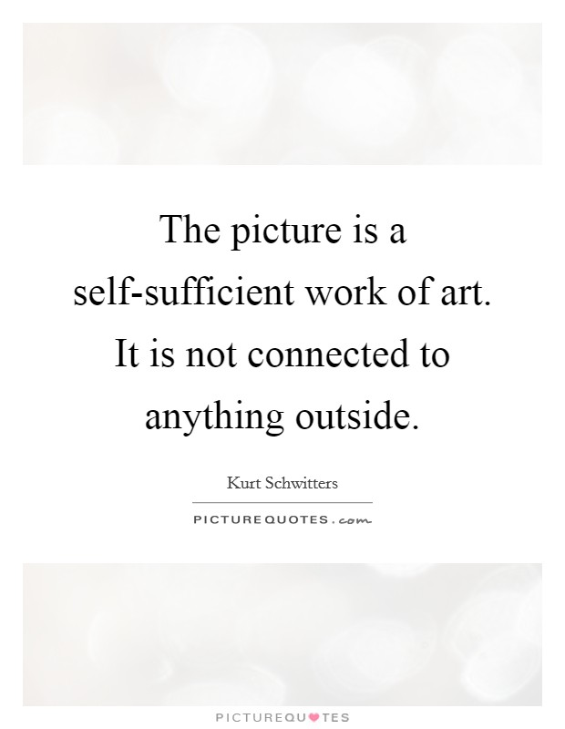 The picture is a self-sufficient work of art. It is not connected to anything outside Picture Quote #1