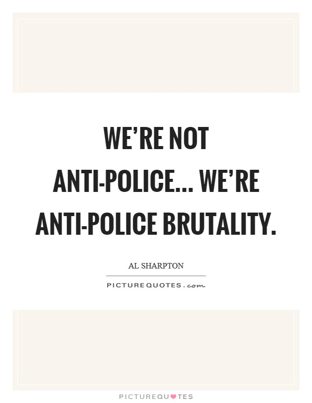 We're not anti-police... we're anti-police brutality Picture Quote #1