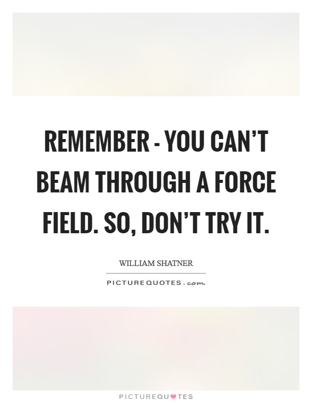 Remember - you can't beam through a force field. So, don't try it Picture Quote #1