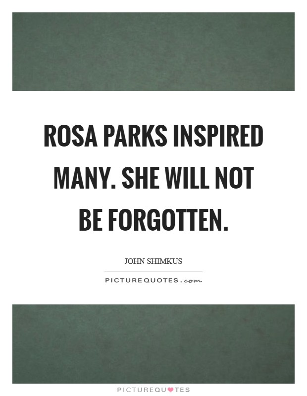 Rosa Parks inspired many. She will not be forgotten Picture Quote #1