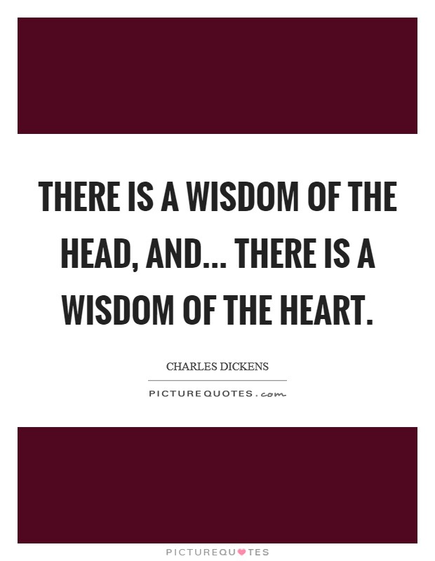 There is a wisdom of the Head, and... There is a wisdom of the Heart Picture Quote #1