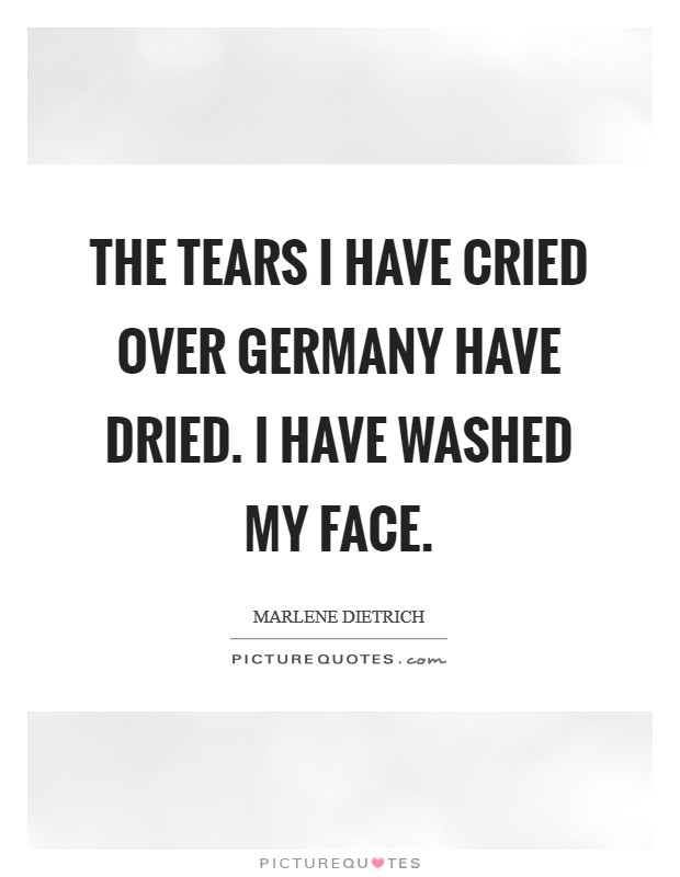 The tears I have cried over Germany have dried. I have washed my face Picture Quote #1