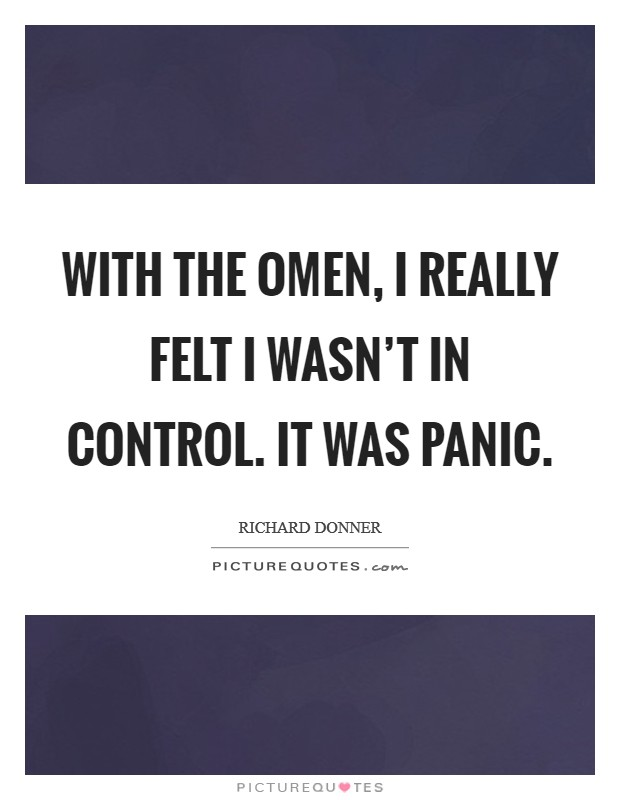 With the Omen, I really felt I wasn't in control. It was panic Picture Quote #1