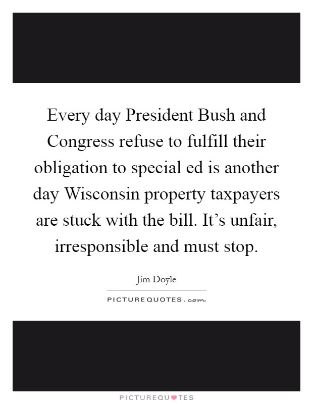 Every day President Bush and Congress refuse to fulfill ...