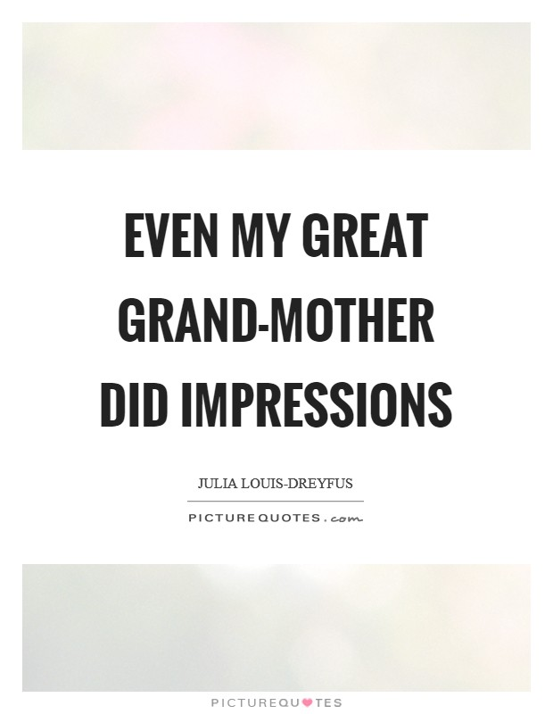 Even my great grand-mother did impressions Picture Quote #1