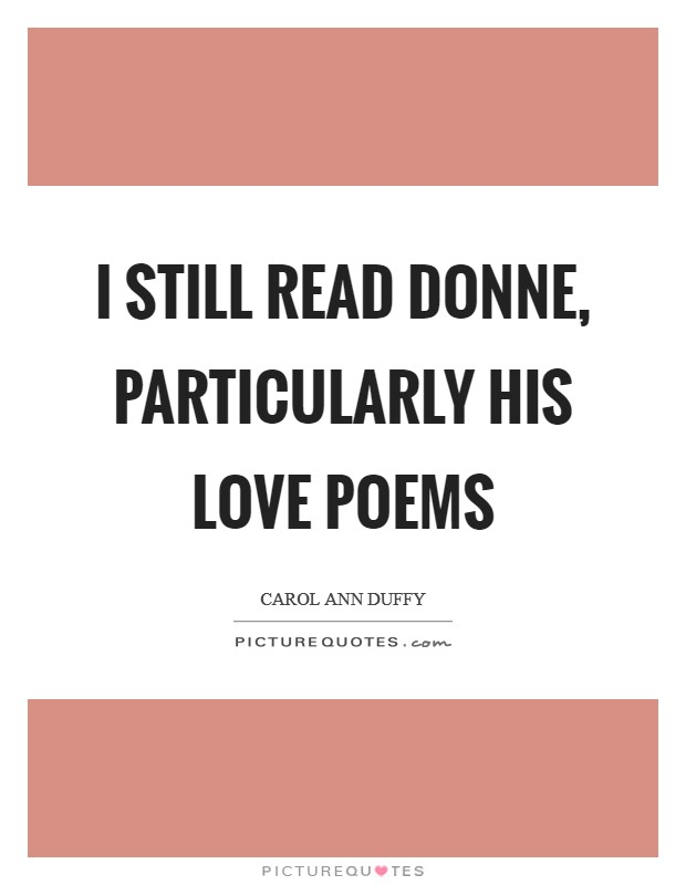 I still read Donne, particularly his love poems Picture Quote #1
