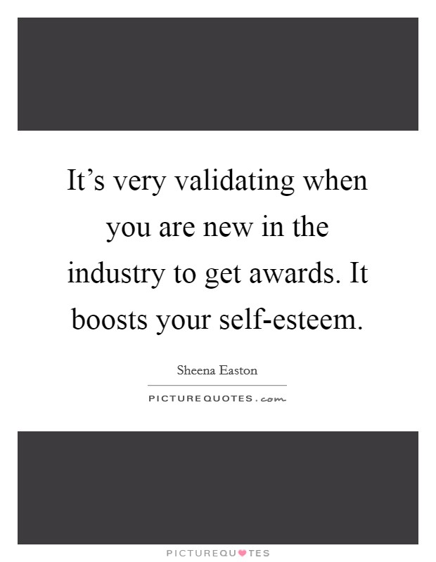 It's very validating when you are new in the industry to get awards. It boosts your self-esteem Picture Quote #1