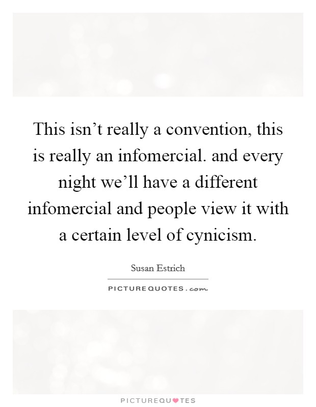This isn't really a convention, this is really an infomercial. and every night we'll have a different infomercial and people view it with a certain level of cynicism Picture Quote #1