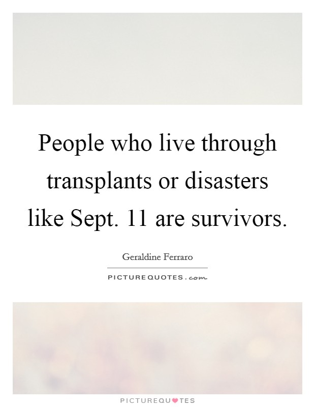 People who live through transplants or disasters like Sept. 11 are survivors Picture Quote #1