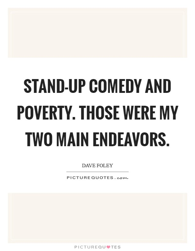 Stand-up comedy and poverty. Those were my two main endeavors Picture Quote #1