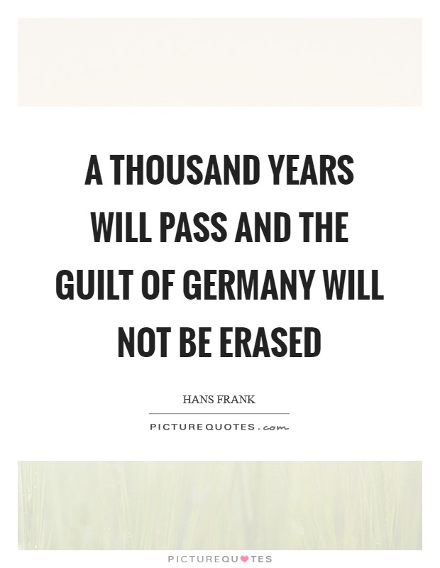 A thousand years will pass and the guilt of Germany will not be erased Picture Quote #1