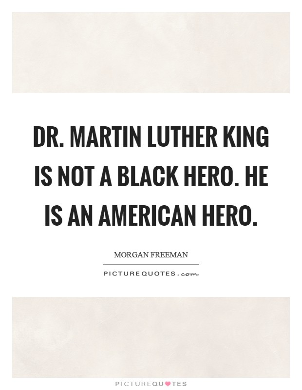 Dr. Martin Luther King is not a black hero. He is an American hero Picture Quote #1
