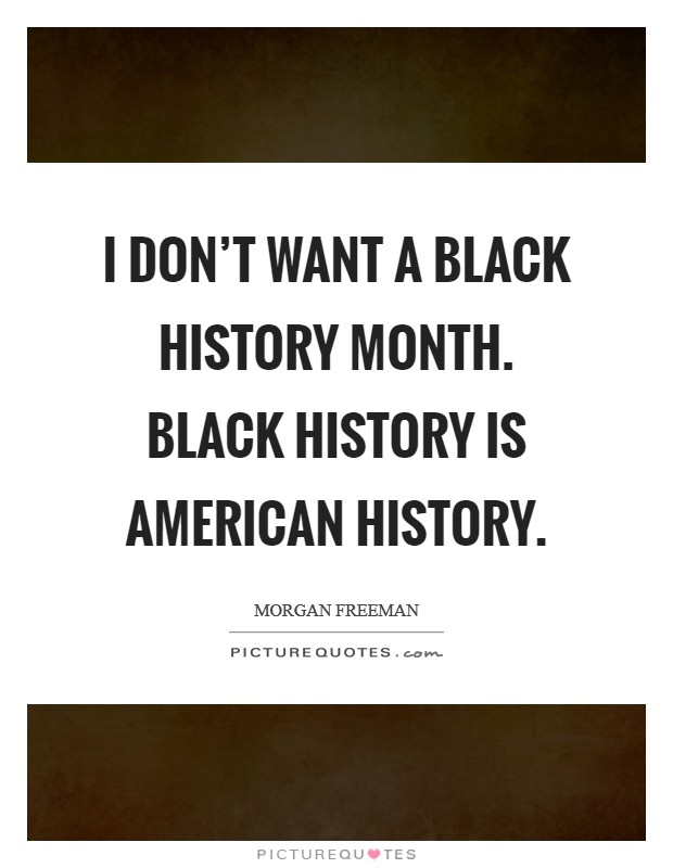 I don't want a Black History Month. Black history is American history Picture Quote #1