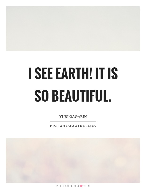 I see Earth! It is so beautiful Picture Quote #1