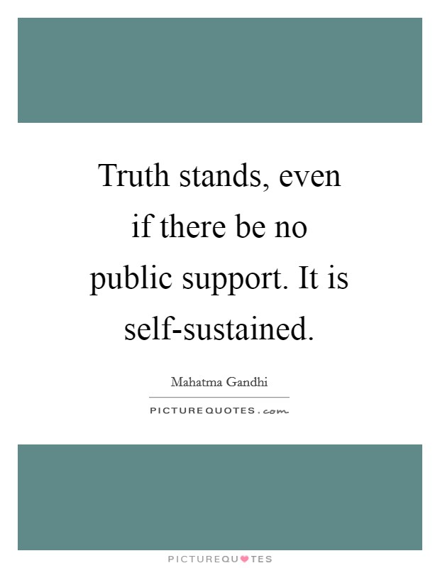 Truth stands, even if there be no public support. It is self-sustained Picture Quote #1
