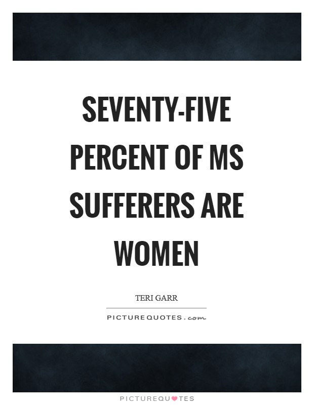 Seventy-five percent of MS sufferers are women Picture Quote #1