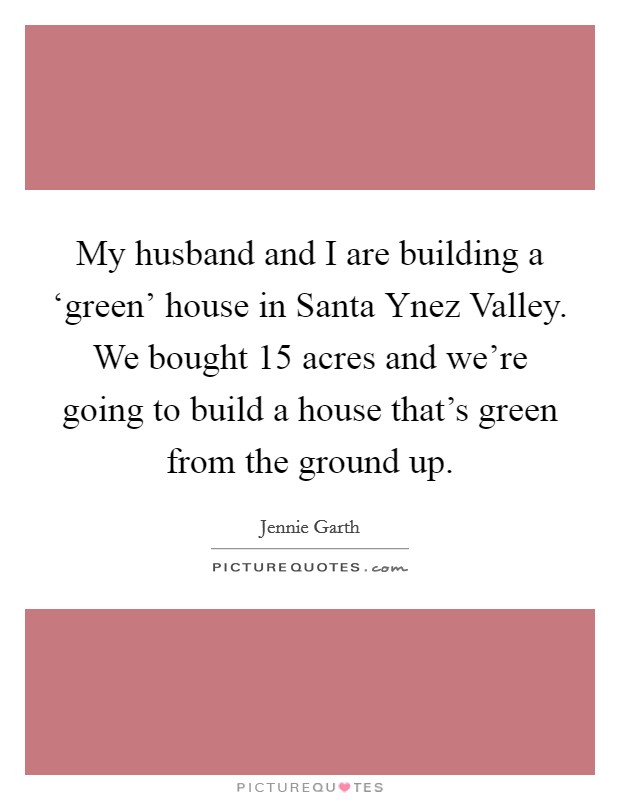 My Husband And I Are Building A Green 39 House In Santa