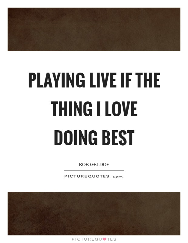 Playing live if the thing I love doing best Picture Quote #1