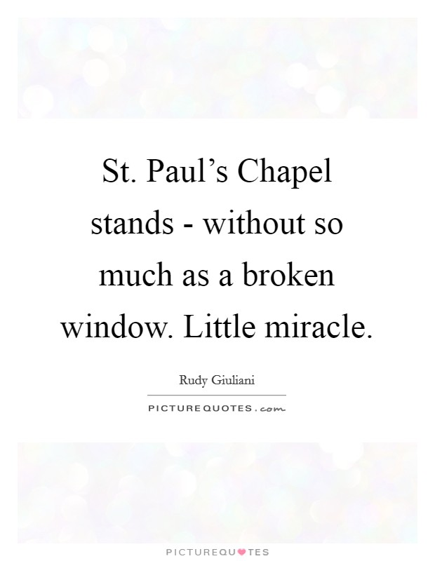 St. Paul's Chapel stands - without so much as a broken window. Little miracle Picture Quote #1