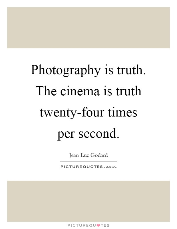 Photography is truth. The cinema is truth twenty-four times per second Picture Quote #1