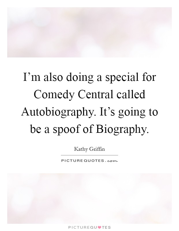 I'm also doing a special for Comedy Central called Autobiography. It's going to be a spoof of Biography Picture Quote #1