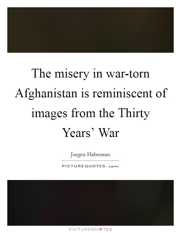 The misery in war-torn Afghanistan is reminiscent of images from the Thirty Years' War Picture Quote #1