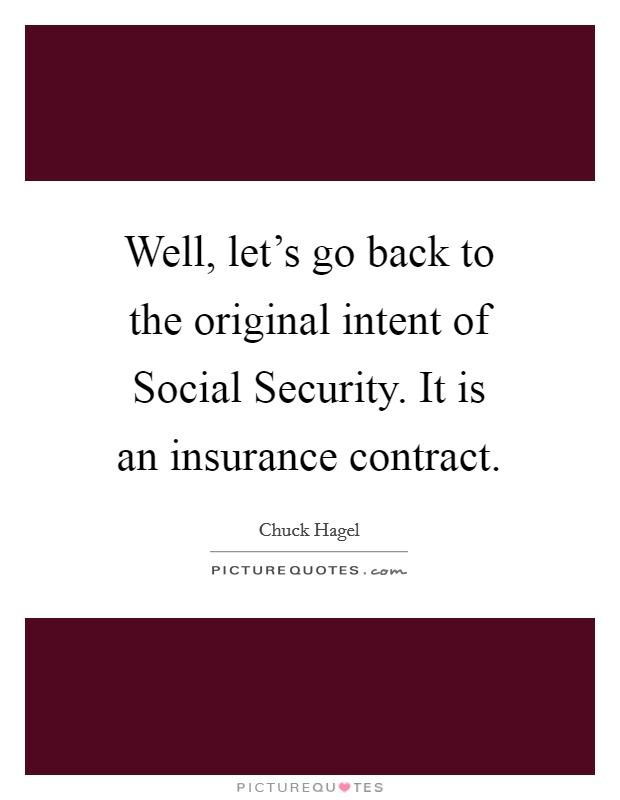 Well, let's go back to the original intent of Social Security. It is an insurance contract Picture Quote #1