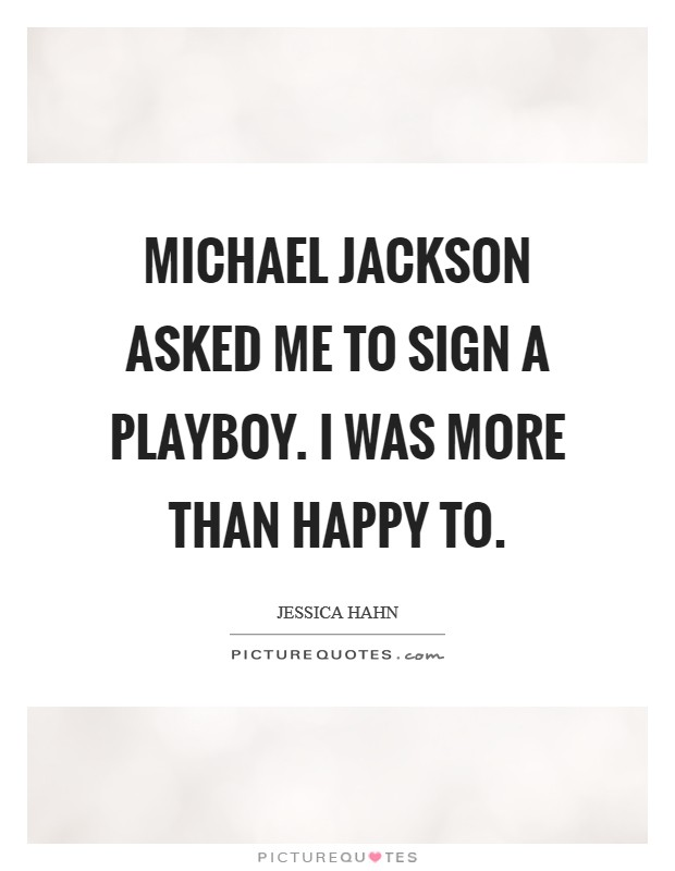 Michael Jackson asked me to sign a Playboy. I was more than happy to Picture Quote #1