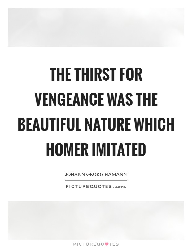 The thirst for vengeance was the beautiful nature which Homer imitated Picture Quote #1