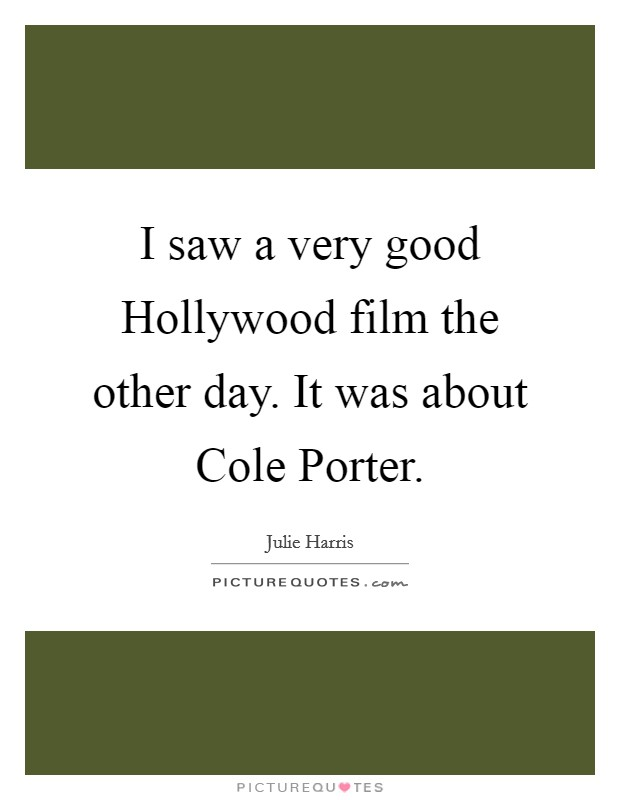 I saw a very good Hollywood film the other day. It was about Cole Porter Picture Quote #1