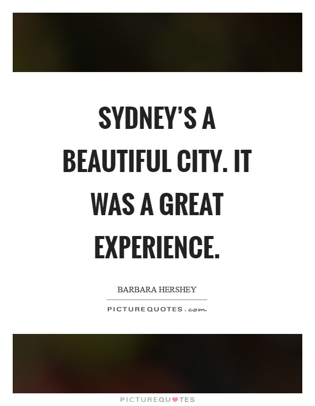 Sydney's a beautiful city. It was a great experience Picture Quote #1