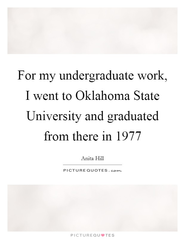 For my undergraduate work, I went to Oklahoma State University and graduated from there in 1977 Picture Quote #1