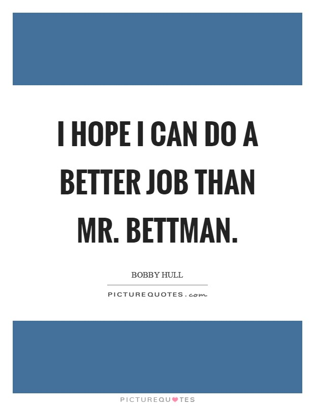 I hope I can do a better job than Mr. Bettman Picture Quote #1