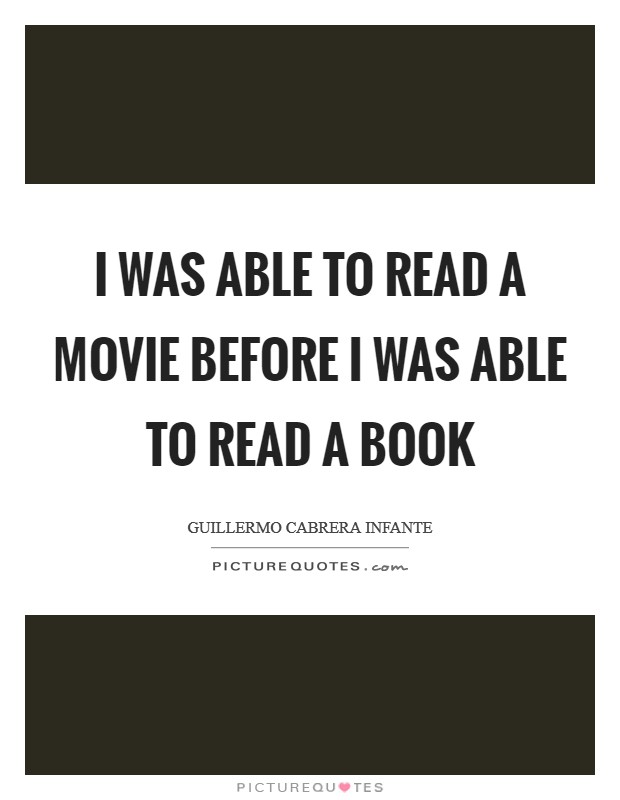 I was able to read a movie before I was able to read a book Picture Quote #1