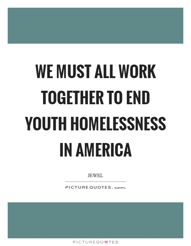 We must all work together to end youth homelessness in America Picture Quote #1