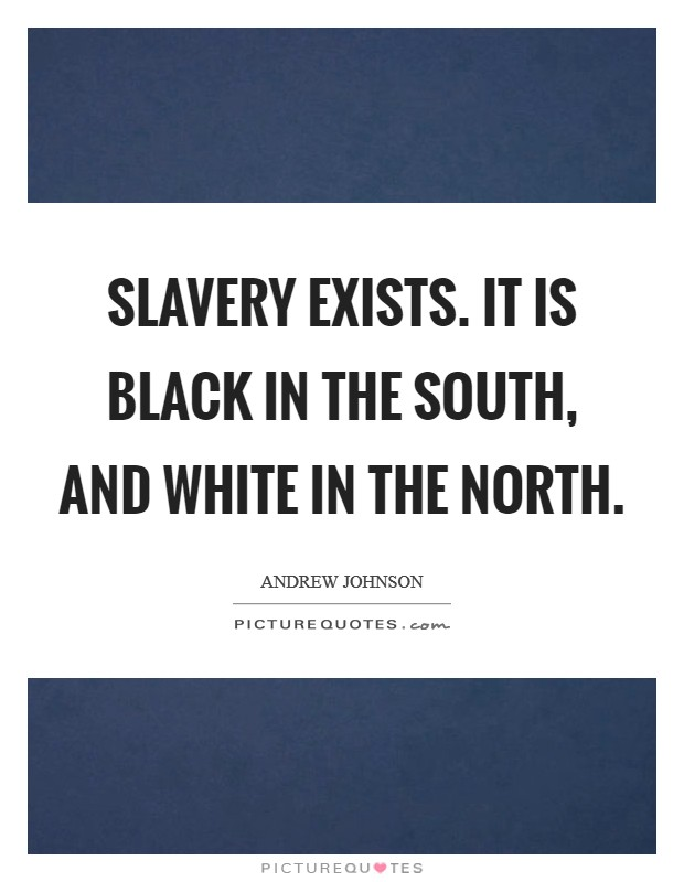 Slavery exists. It is black in the South, and white in the North Picture Quote #1