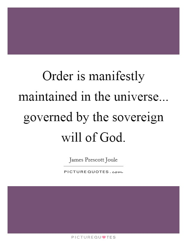 Order is manifestly maintained in the universe... governed by the sovereign will of God Picture Quote #1