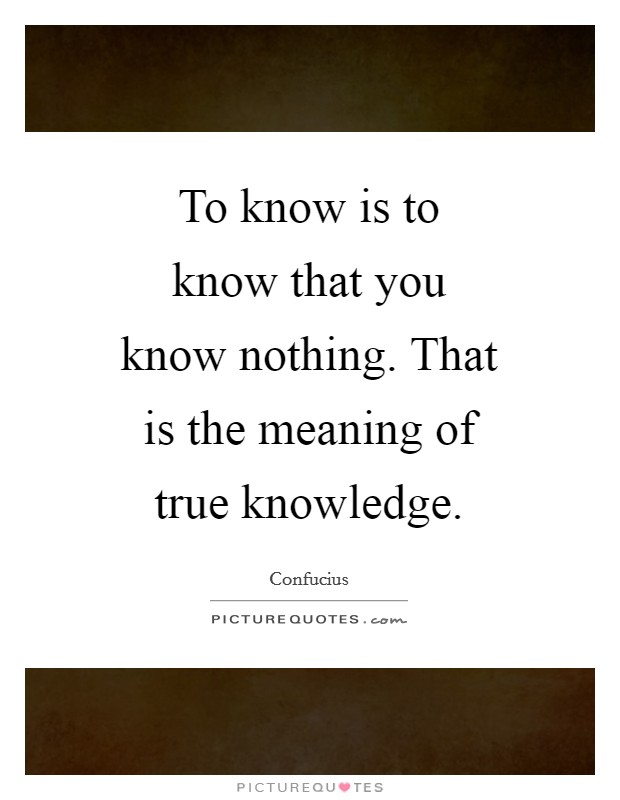To know is to know that you know nothing. That is the meaning of true knowledge Picture Quote #1