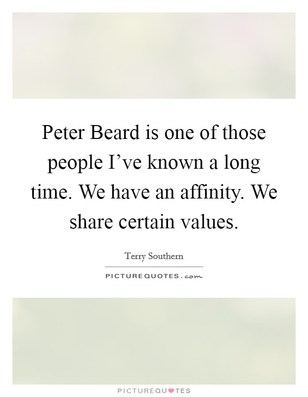 Peter Beard is one of those people I've known a long time. We have an affinity. We share certain values Picture Quote #1