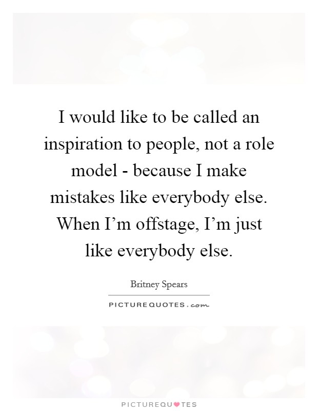 I Would Like To Be Called An Inspiration To People Not A Role Extraordinary Role Model Quotes