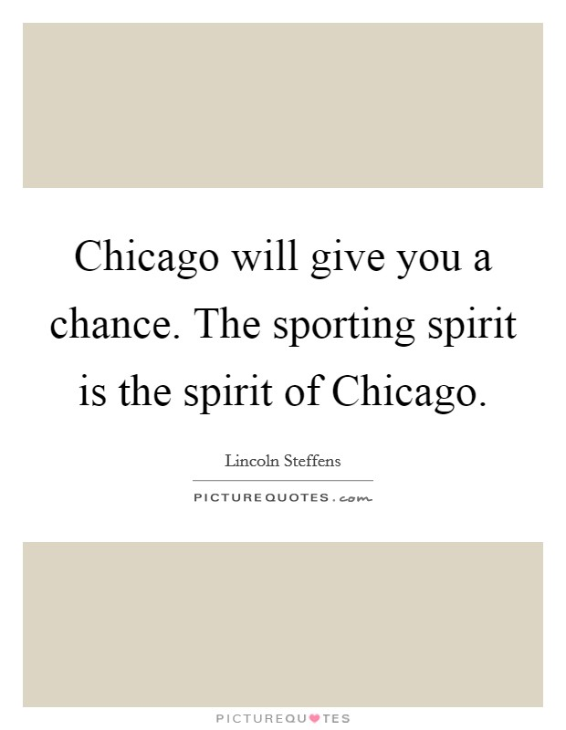 Chicago will give you a chance. The sporting spirit is the spirit of Chicago Picture Quote #1